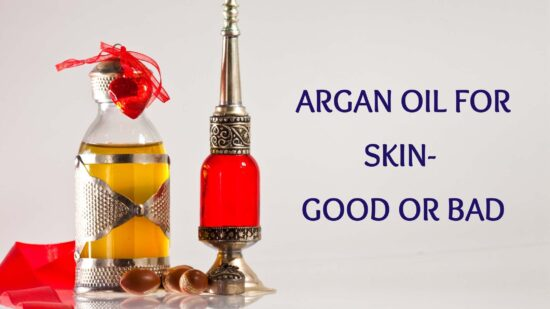 Argan Oil for Skin- Good or Bad