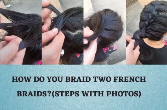 How do you braid two french braids?(Steps with Photos)